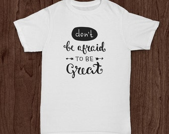 Don't Be Afraid To Be Great, Youth T Shirt, Inspirational Shirt