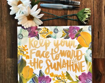 Keep Your Face Towards The Sunshine - Hand Lettered Floral Print - Walt Whitman, watercolor, encouragement, inspirational
