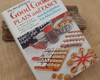 The Art of Making Good Cookies Plain and Fancy  Copyright 1963