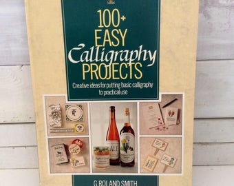 Calligraphy Projects - 100+ Easy Creative Ideas - G. Roland Smith - soft cover - 1989 - practical uses for calligraphy - decorative writing