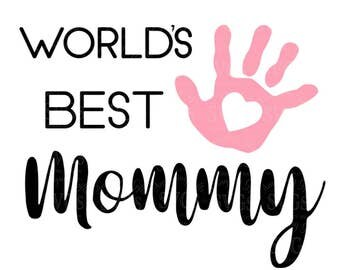 SVG - Worlds Best Mommy SVG - Mothers Day SVG - Mom svg - Tshirt svg - Mothers Day decor - Greeting Card svg