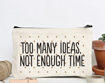 Too Many Ideas Not Enough Time - Canvas Zipper Pouch