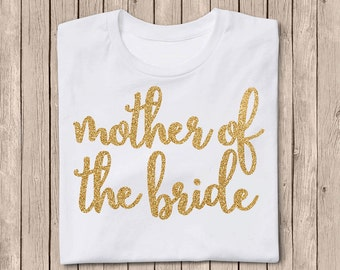 Mother of The Bride Shirt, Mother of the Bride, Iron On Decal, Gold Glitter Iron On, Bridal Party, DIY Mother of the Bride