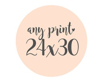 Any Print in a 24x30