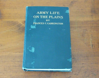 Rare 1910 My Army Life and the Fort Phil. Kearney Massacre, 1st Edition by Frances C. Carrington