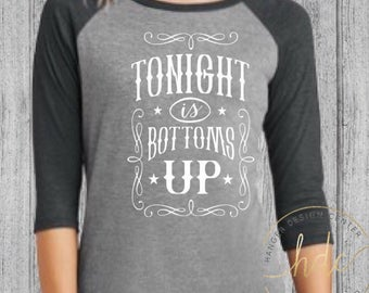 Womens Country Shirt/Tonight Is Bottoms Up Shirt/ Country Shirt/Country Concert Tee/Womens Shirt/Country Saying/Raglan Tee
