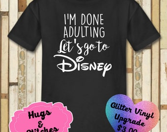 I'm Done Adulting Lets Go To Disney Shirt