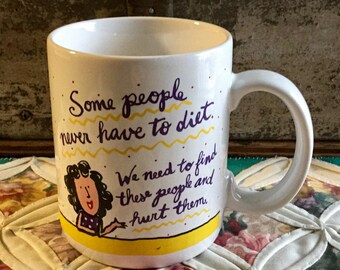 "Vintage Shoebox Hallmark Greetings Cup or Mug states ""Some People Never Have to Diet, We Need to Find These People and Hurt Them"""