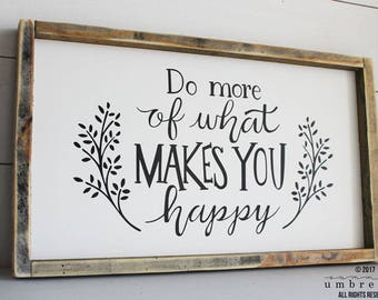 Do More of What Makes You Happy Wood Sign