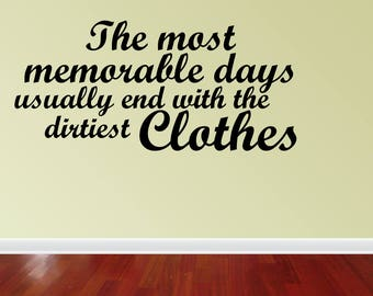 Wall Decal Quote The Most Memorable Days Usually End With The Dirtiest Clothes Laundry Room Decor Sign Quote Saying (PC309)