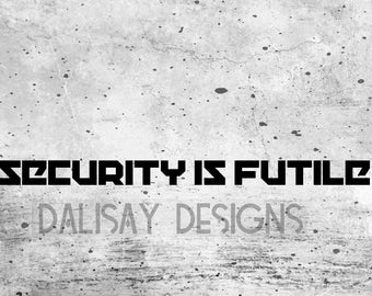 Security is Futile Vinyl Decal