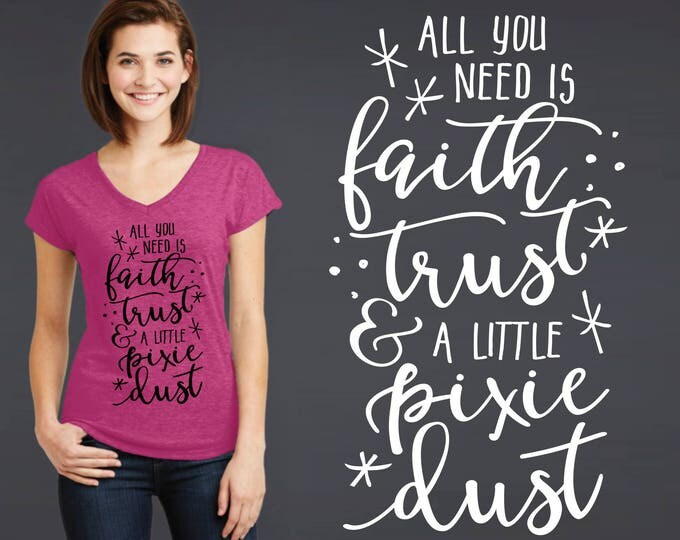 Faith Trust and Pixie Dust | Friend Gift | Daughter Gift | Custom T-shirts | Quotes | Quote Shirt | Inspirational T-shirt | Korena Loves