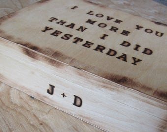 Large memory box with initials and quote I love you more than I did yesterday, I Will love you even more tomorrow.