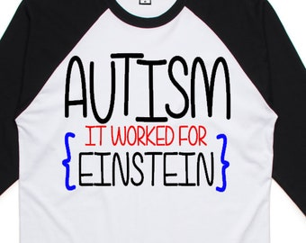 Autism it worked for Einstein, Autism shirt, Autism awareness, Light it up Blue, Autism boy, Autism girl, Autism raglan, Autism tshirt,