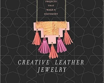 Creative Leather Jewelry: 21 Stylish Projects That Make a Statement