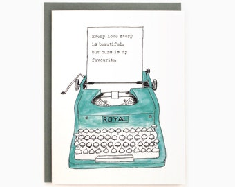 Typewriter - Every love story is beautiful, but ours is my favourite  - Love greeting card / LOV-TYPEWRITER