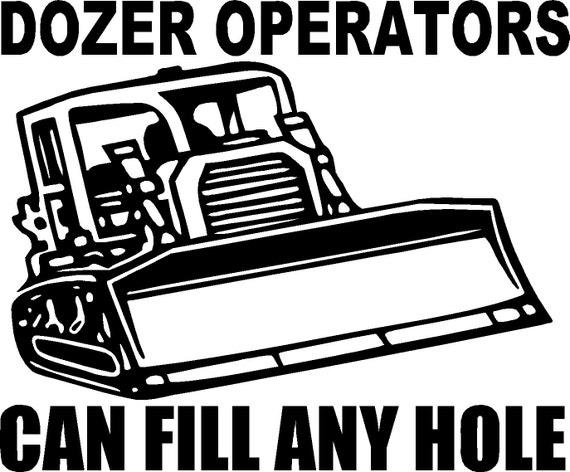 Heavy Equipment Decals : Bulldozer heavy equipment operators can fill any hole vinyl