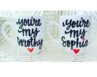 Golden Girls Coffee Mug Dorothy and Sophia You're my Dorothy You're my Sophia Mother's day Mugs- Thank you for being a friend- Mom Mugs