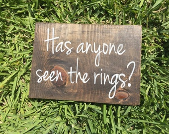 Has Anyone Seen the Rings? / Wood Sign / Wedding Decor / Flower Girl / Ring Bearer