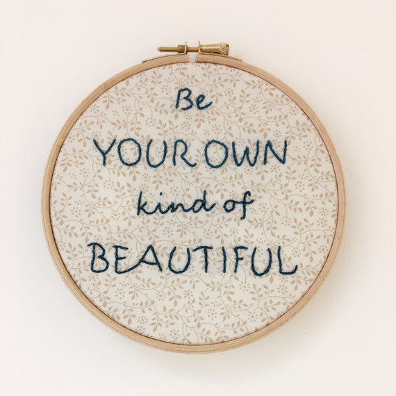 Be your own kind of beautiful embroidery hoop art
