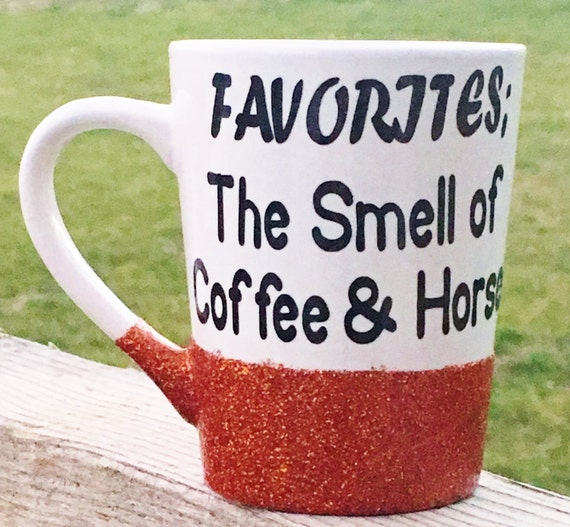 Favorites: The Smell of Coffee & Horses, Glitter Dipped, Coffee Mug, Coffee, Cute Mug, Horse Mug, Horse Coffee Mug
