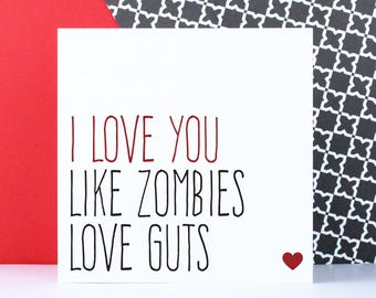 Funny zombie card, alternative birthday/anniversary card, blank for any occasion, I love you like zombies love guts