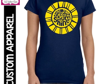 "CUSTOM APPAREL: Custom LADIES ""You Are My Sunshine"" T-Shirt"