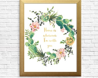 Home is wherever I'm with you,metallic gold font, wall decor, typography, succulent wreath, cactus,watercolour digital art, instant download