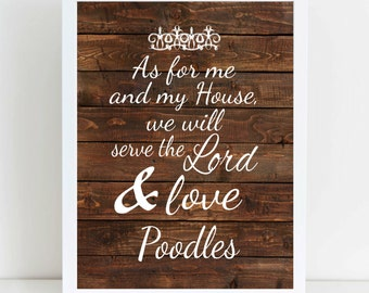Poodle Print, Poodle Art, Gift for Dog Lover, Poodle Gift, As for Me and My House We Will Serve the Lord & Love Poodles
