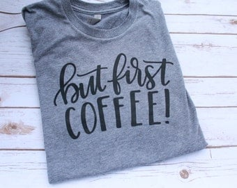 But First Coffee Shirt; Adult Vinyl Shirt; Funny Adult Shirt; Need Coffee