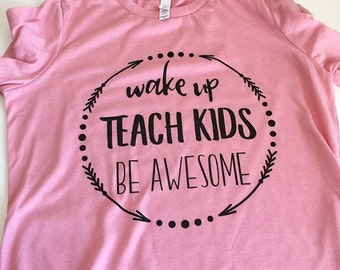 Awesome Teacher t-shirt, Wake up Teach Kids Be Awesome, Teacher shirt, Best Teacher gift, Teacher Appreciate Day