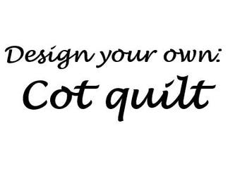 Design your own Cot Quilt