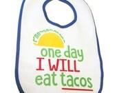 Baby Bib for boy or girl, One Day I Will Eat Tacos! Baby Shower gift, Baby gift, Unisex bib, gift for mom, gift for dad, gift for baby, taco