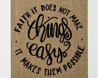 "Burlap sign ""Faith Does Not Make Things Easy, It Makes Them Possible"" -Birthday gift / Love House Sign / Wedding Gift / Religious / Biblical"