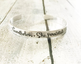 Nevertheless she persisted - Cuff bracelet - Hand stamped bracelet - Inspirational bracelet - Stamped cuff - She persisted jewelry