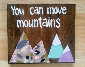 You Can Move Mountains Wood Sign, Nursery Decor, Mixed Media Art, Inspirational Art