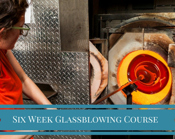 Six Week Glassblowing Course!