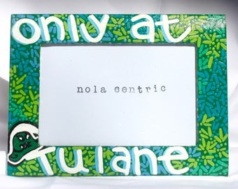 "Only at Tulane Hand Painted Picture Frame ft. Tulane University Color Scheme - 4"" x 6"" Photo"