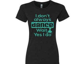 I Don't Always IRISH DANCE Tee