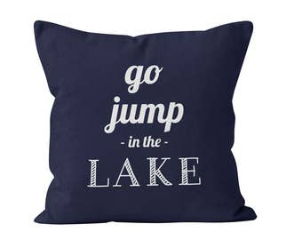 45 colors Go Jump In The Lake Pillow Cover, lake quote pillow cover lake decor, nautical navy blue pillow cover, fun lake house pillow cover