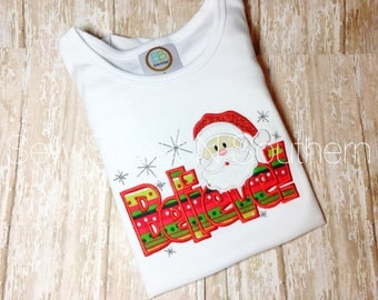 Believe embroidered Santa shirt, I believe in Santa shirt, Christmas shirt, Appliqued I believe in Santa Christmas shirt.