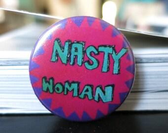 """pin / badge """"nasty woman"""""""