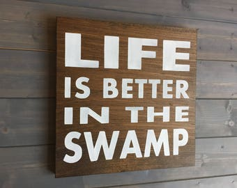 Life is Better in the Swamp Wood Sign, Stained, Hand Painted, Louisiana decor, Florida decor, Lousiana signs, Swamp sign, Florida signs