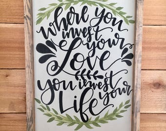 Where You Invest Your Love You Invest Your Time - Wood Framed Sign