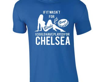 Birds & Booze CHELSEA T-shirt - Funny  Football  Gift Top