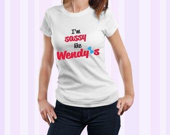 I'm Sassy Like Wendy's Women Shirt