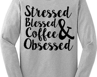 Stressed Blessed & Coffee Obsessed grey Long Sleeve Shirt