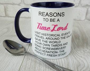 Reasons to be a Time Lord mug tardis dr who mug london birthday gift doctor who the doctor coffee mug dr who mug whovian funny coffee mug
