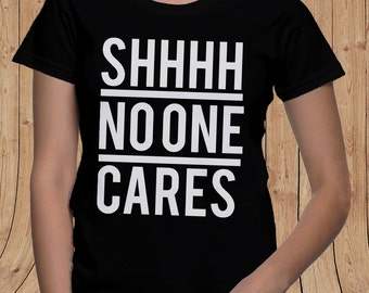 SHHHH No one cares womens tee