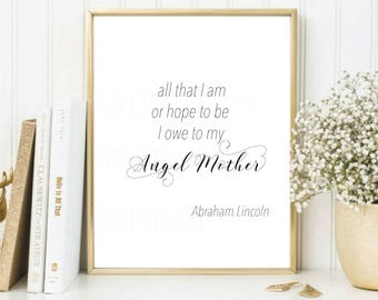 Mothers Day Print Mom Quote Gift for Mom All That I Am Or Hope to Be I Owe to My Angel Mother Mom Gift 8x10 Abraham Lincoln Quote Sign